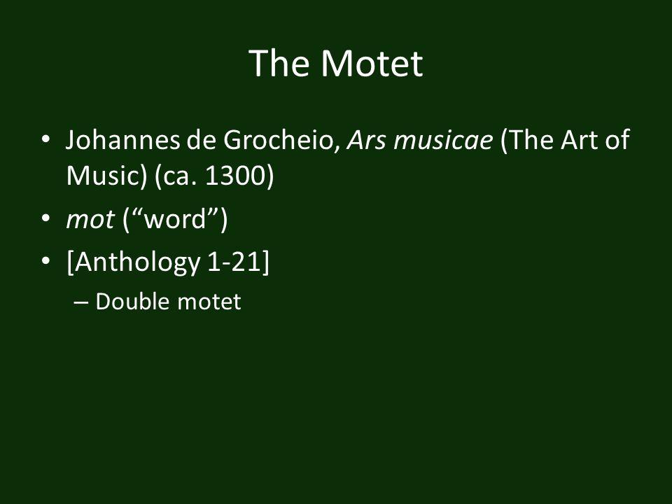 The Motet Johannes de Grocheio, Ars musicae (The Art of Music) (ca. 1300) mot ( word ) [Anthology 1-21]